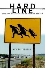 Hard Line : Life and Death on the US-Mexico Border  by Ken Ellingwood