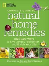 National Geographic Complete Guide to Natural Home Remedies: 1,025 Easy Ways to