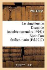Le Cimetiere de Dixmude Octobre-Novembre 1914 : Recit d'un Fusilier-Marin by...