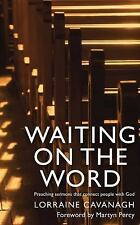 Waiting on the Word : Preaching Sermons Which Connect People with God by...