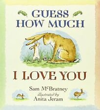Guess How Much I Love You   by Sam McBratney & Anita Jeram