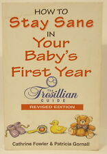 Cathrine Fowler & Patricia Gornall - How to Stay Sane in Your Baby's First Year