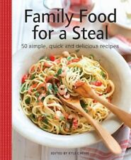 New, Family Food for a Steal: 50 simple, quick and delicious recipes (Kyle Cathi