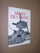 ARMES DE CHASSE. CLEMENT BOSSON et al 1969. HUNTING GUNS, BLADES, CROSSBOWS etc.
