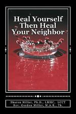 Heal Yourself Then Heal Your Neighbor : A Five-Step Approach to Emotional...