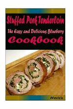 Stuffed Pork Tenderloin: Delicious and Healthy Recipes You Can Quickly and...