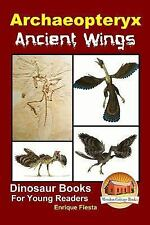 Archaeopteryx: Ancient Wings by Enrique Fiesta and John Davidson (2015,.