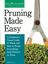 Pruning Made Easy : A Gardener's Visual Guide to When and How to Prune...