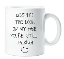 Despite The Look On My Face You're Still Talking Mug Sarcasm Cup Funny Gift