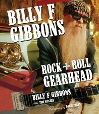 Billy F Gibbons : Rock + Roll Gearhead by Billy F. Gibbons and Tom Vickers (2011