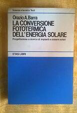 LIBRO O. A. BARRA - LA CONVERSIONE FOTOTERMICA DELL'ENERGIA SOLARE - ETAS 1981