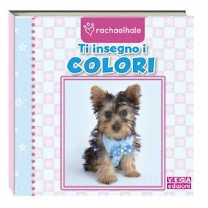 Ti insegno i coloriVegaRachaelhalelibro cartonato bambini asilo apprendimento