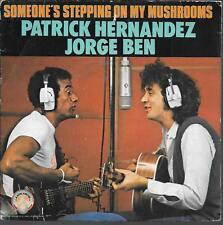 "45 TOURS / 7""--PATRICK HERNANDEZ & JORGE BEN--SOMEONE'S STEPPING ON MY MUSHROOMS"