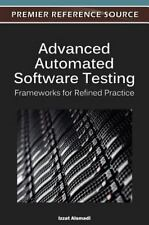 Advanced Automated Software Testing : Frameworks for Refined Practice (2012,...