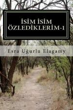 Isim Isim Ozlediklerim 1 by Esra Ugurlu Elagamy (2011, Paperback)