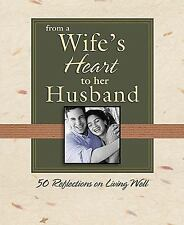 From the Heart: From a Wife's Heart to Her Husband : 50 Reflections on Living W…