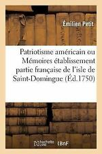 Le Patriotisme Americain Ou Memoires Sur L'Etablissement de La Partie Francaise