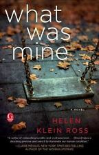 What Was Mine: A Novel Ross, Helen Klein Paperback