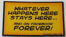 Whatever Happens Here Stays Here...And On Facebook For Magnetic Graffiti magnet