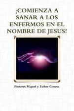 Comienza a Sanar a Los Enfermos en el Nombre de Jesus! by Pastores Miguel Y....
