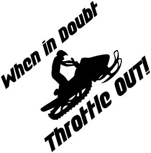 Snowmobile when in doubt throttle out vinyl decal sticker sled