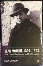 Book JEAN MOULIN 1899-1943 The French Resistance and Republic Alan Clinton NEW
