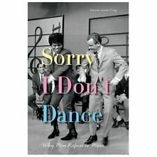 Sorry I Don't Dance : Why Men Refuse to Move by Maxine Leeds Craig (2013,...