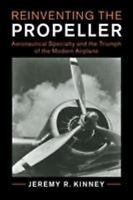 Reinventing the Propeller : Aeronautical Specialty and the Triumph of the Mod...