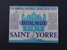 Ancienne étiquette EAU MINERALE CHATEAU ROBERT Saint-Yorre Vichy label