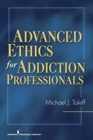 Advanced Ethics for Addiction Professionals, Paperback by Taleff, Michael J.,...