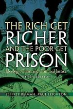 The Rich Get Richer and The Poor Get Prison: Ideology, Class, and Criminal Justi