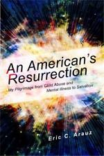 An American's Resurrection: One Man's Pilgrimage from Child Abuse and Mental...