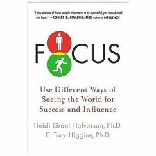 Focus : Use Different Ways of Seeing the World for Success and Influence by...