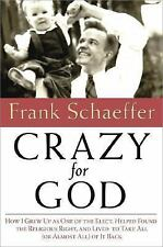 Crazy for God : How I Grew up As One of the Elect, Helped Found the Religious Ri