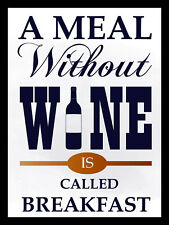 """A meal Without Wine Is Breakfast, Retro metal Sign/Plaque, Gift 10"""" x 8"""" Large"""