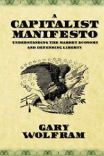 A Capitalist Manifesto: Understanding the Market Economy and Defending Liberty W