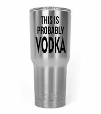 This Is Probably Vodka Decal Sticker For Yeti RTIC Rambler Tumbler