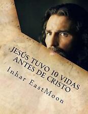 Jesús Tuvo 10 Vidas Antes de Cristo by Inhar EastMoon (2013, Paperback)