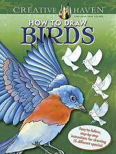 Creative Haven How to Draw Birds: Easy-to-follow, step-by-step instructions for