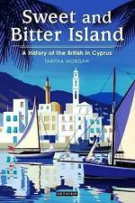 Sweet and Bitter Island: A History of the British in Cyprus by Tabitha Morgan (P