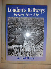 London's Railways from the Air HARDBACK PICTORIAL ARIAL PHOTO BOOK By AEROFILMS