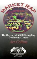 Market Rap: The Odyssey of a Still-Struggling Commodity Trader by Art collins