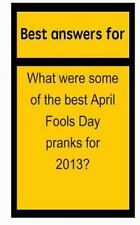 Best Answers for What Were Some of the Best April Fools Day Pranks For 2013?...