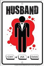 Husband Ctrl Alt Delete... funny metal sign    (sf)  REDUCED - one only
