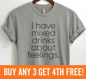 I Have Mixed Drinks About Feelings Shirt Funny Party Alcohol Tee Unisex XS-XXL
