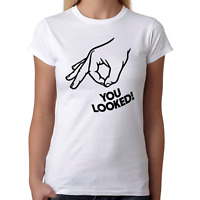 YOU LOOKED Reingeschaut Spiel Circle Game Hand Hole Comedy Fun Damen T-Shirt
