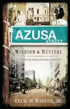 The Azusa Street Mission And Revival: By Cecil M. Robeck Jr. Pentecostal