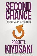 Second Chance : For Your Money and Your Life by Robert T. Kiyosaki (2015,...