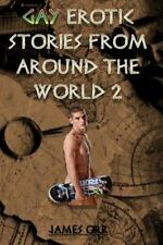 Gay Erotic Short Stories from Around the World 2 by James Orr (2014, Paperback)