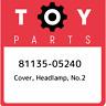 81135-05240 Toyota Cover, headlamp, no.2 8113505240, New Genuine OEM Part